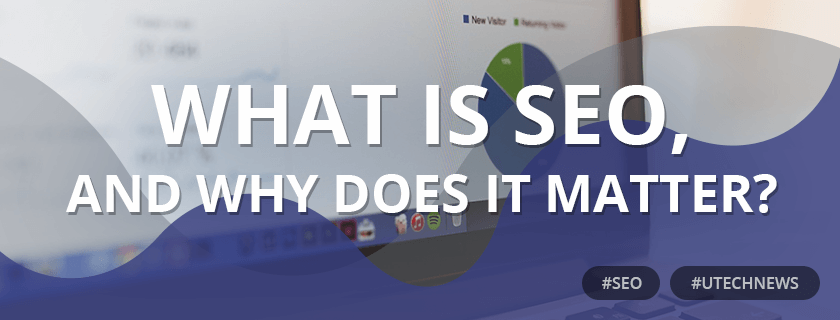 SEO and why does it matter utech news