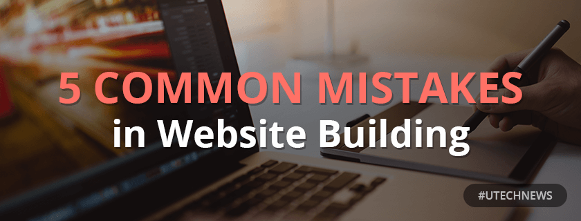 Common mistakes in website building utech news