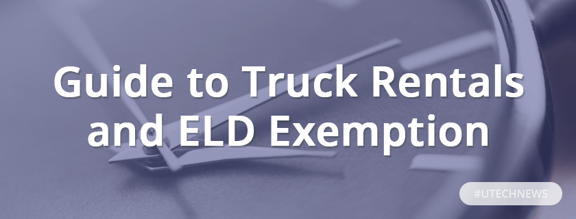 Guide to truck rentals and ELD exemption utech news