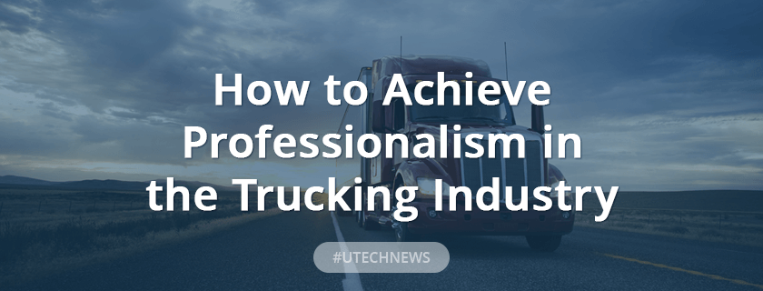 Professionalism in the Trucking Industry by UTECH